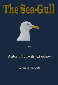 The Sea-Gull-Anton Pavlovitsj Chechov