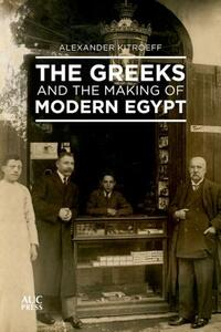 The Greeks and the Making of Modern Egypt-Alexander Kitroeff