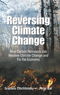 Reversing Climate Change: How Carbon Removals can Resolve Climate Change and Fix the Economy-Graciela Chichilnisky