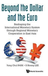 Beyond the Dollar and the Euro-Yung Chul Park