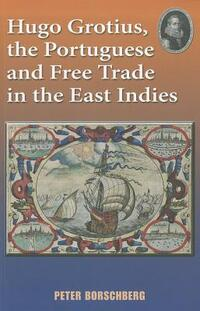 Hugo Grotius, the Portuguese, and Free Trade in the East Indies-Peter Borschberg